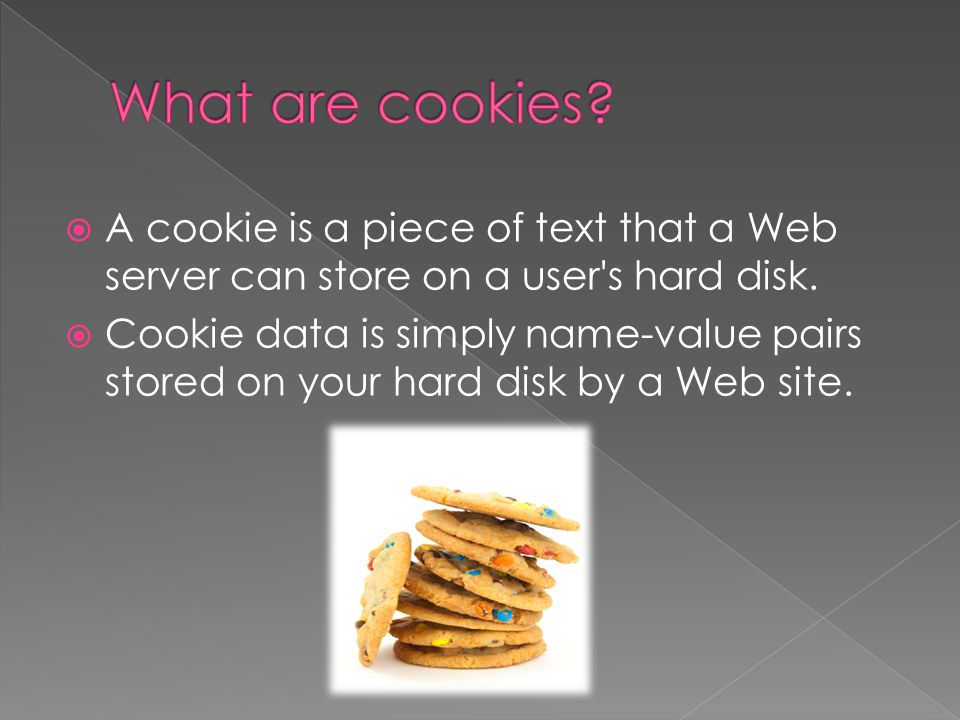  A cookie is a piece of text that a Web server can store on a user s hard disk.