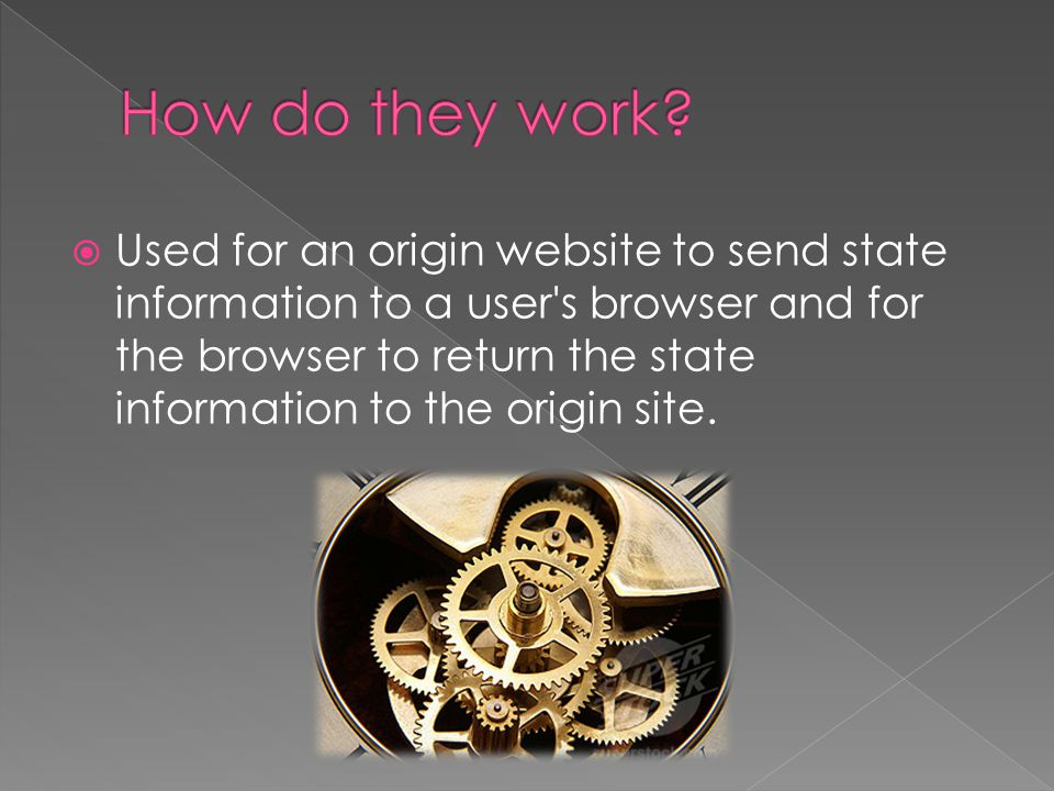  Used for an origin website to send state information to a user s browser and for the browser to return the state information to the origin site.
