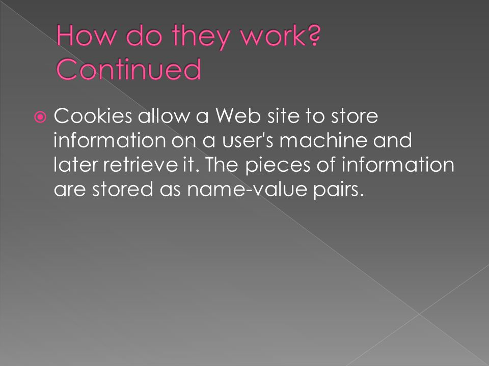  Cookies allow a Web site to store information on a user s machine and later retrieve it.