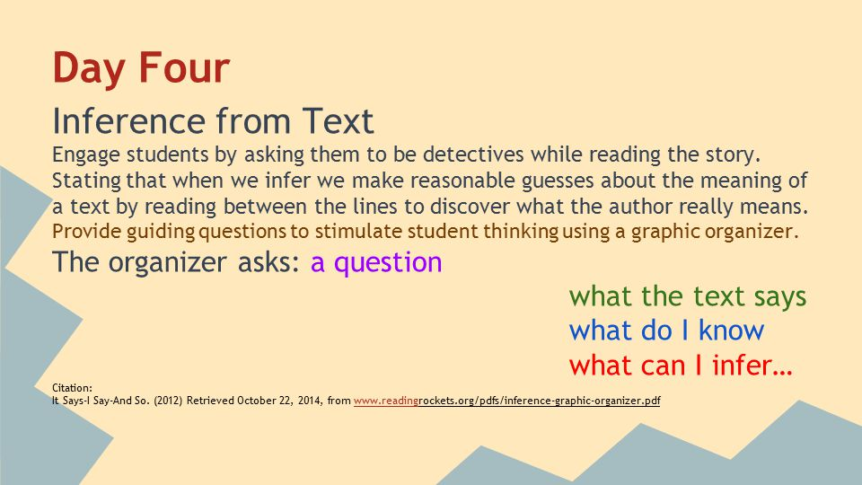 Day Four Inference from Text Engage students by asking them to be detectives while reading the story.