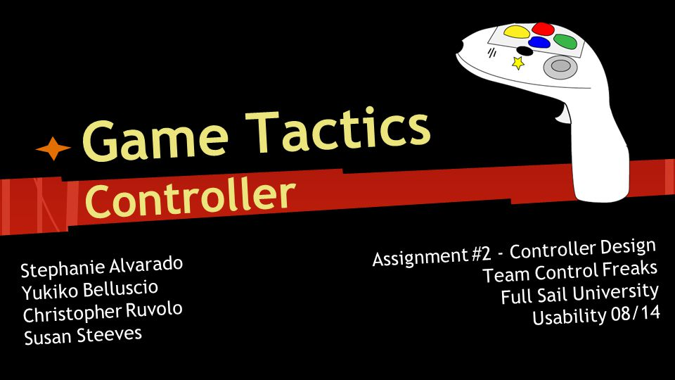 Game Tactics Controller Assignment Controller Design Team - Full sail university game design