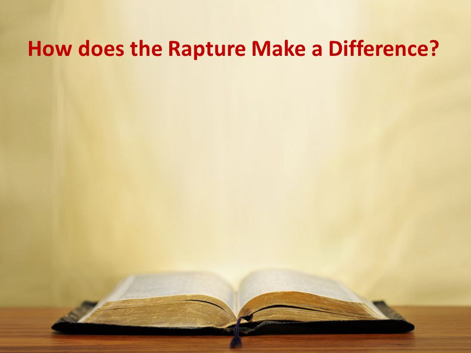 How does the Rapture Make a Difference