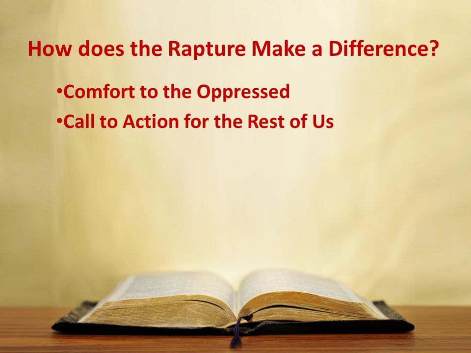 How does the Rapture Make a Difference Comfort to the Oppressed Call to Action for the Rest of Us