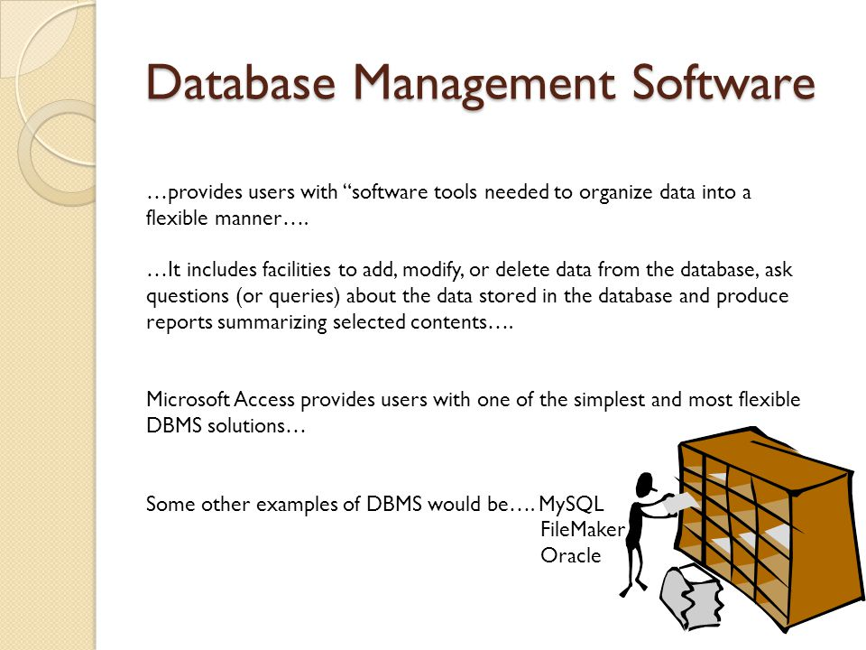Database Management Software …provides users with software tools needed to organize data into a flexible manner….