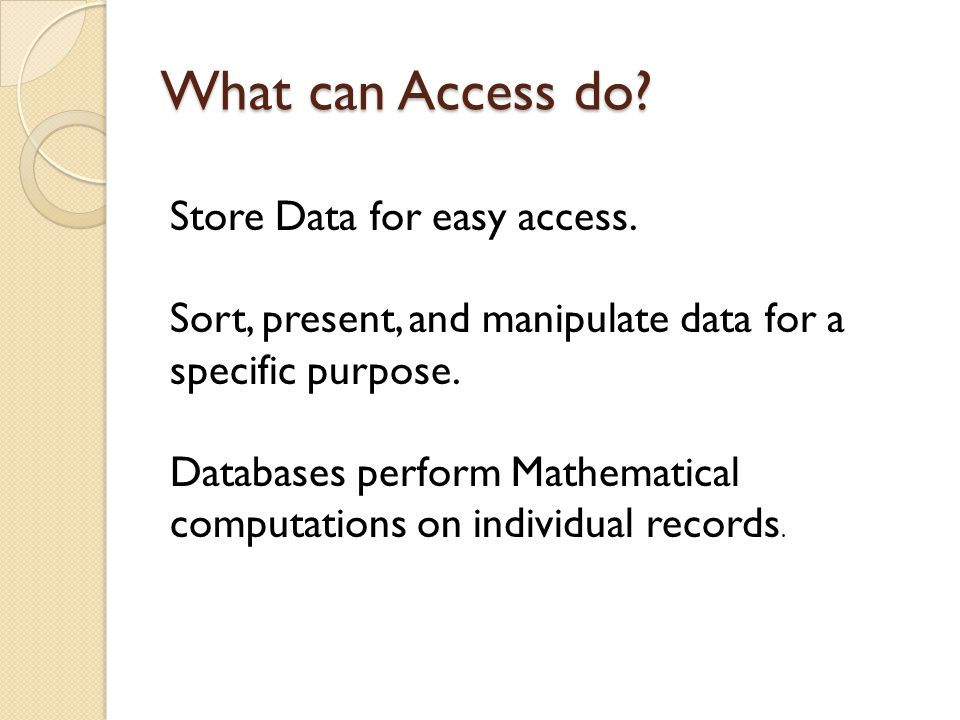What can Access do. Store Data for easy access.
