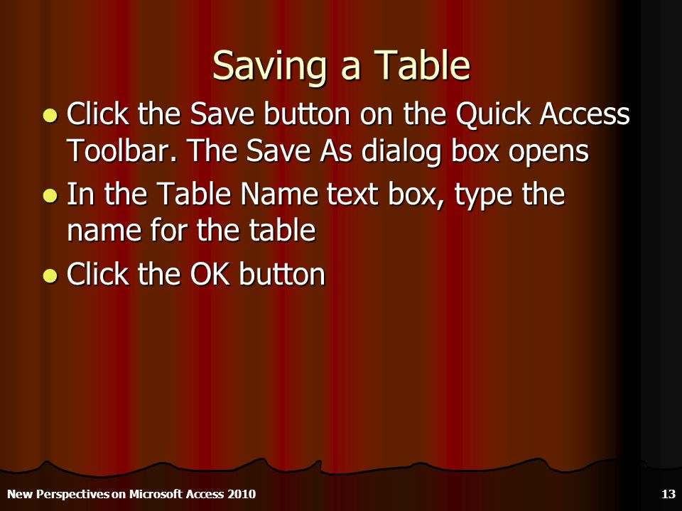 Saving a Table Click the Save button on the Quick Access Toolbar.