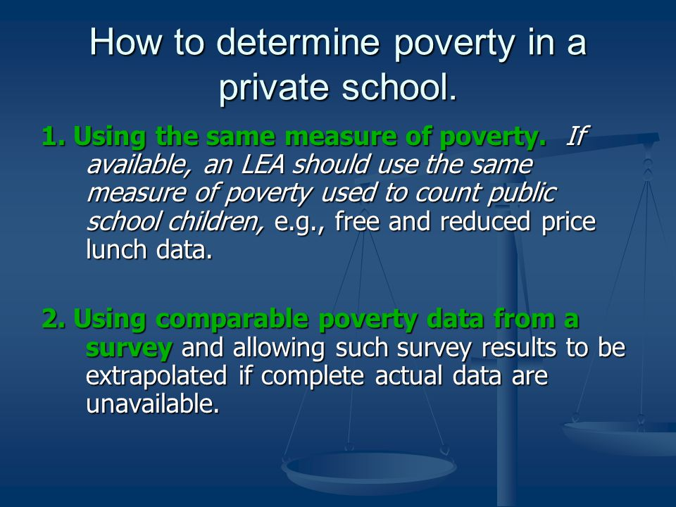 How to determine poverty in a private school. 1. Using the same measure of poverty.