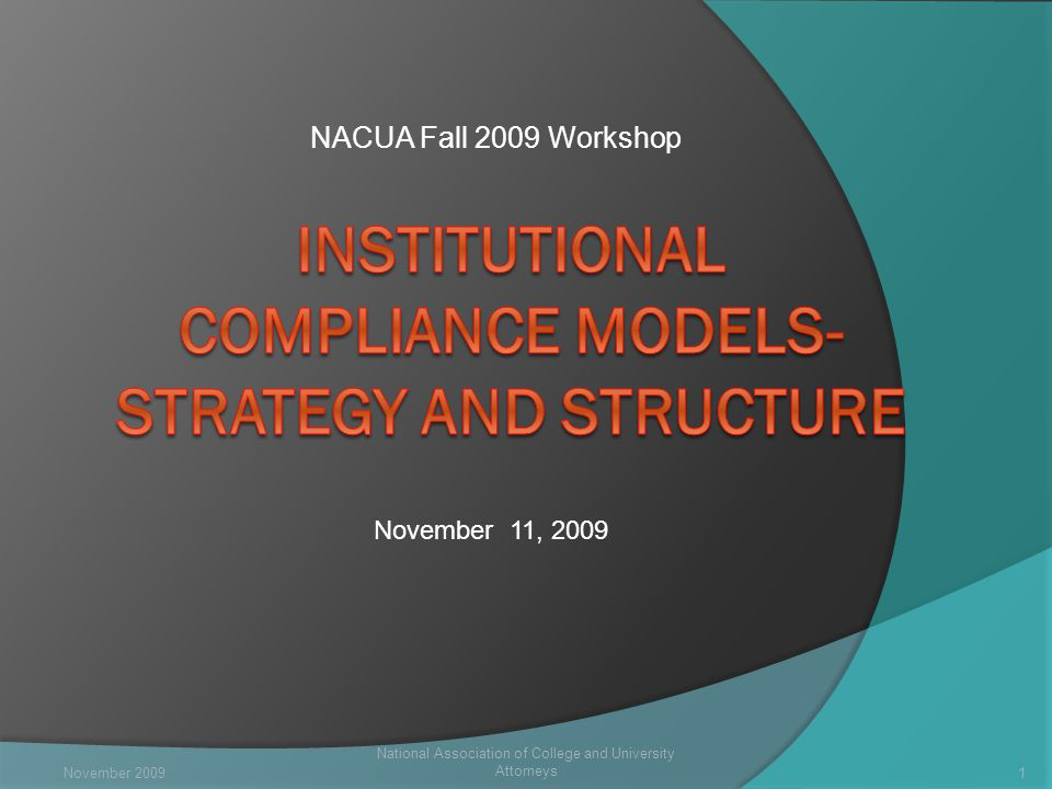 National Association of College and University Attorneys 1 November 11, 2009 NACUA Fall 2009 Workshop November 2009