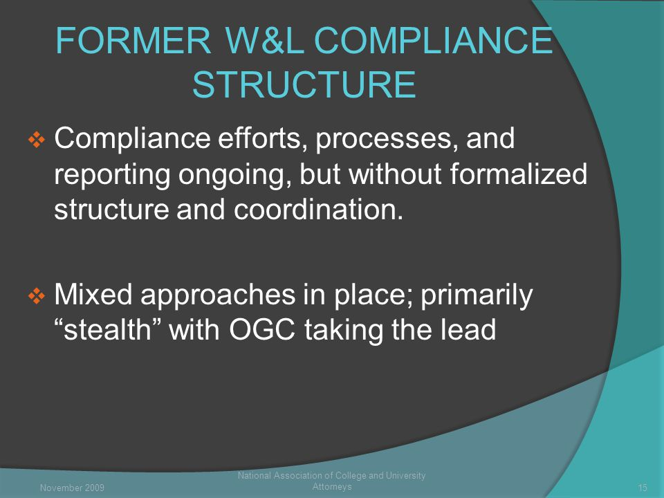FORMER W&L COMPLIANCE STRUCTURE  Compliance efforts, processes, and reporting ongoing, but without formalized structure and coordination.