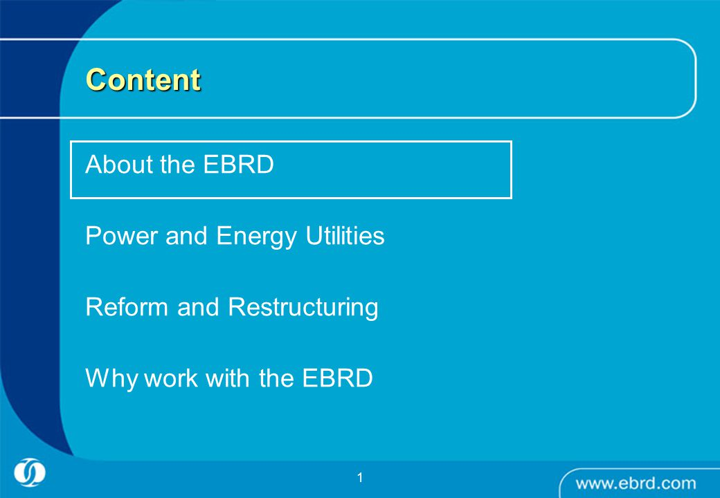 1 Content About the EBRD Power and Energy Utilities Reform and Restructuring Why work with the EBRD
