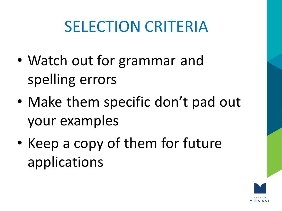 SELECTION CRITERIA Watch out for grammar and spelling errors Make them specific don't pad out your examples Keep a copy of them for future applications
