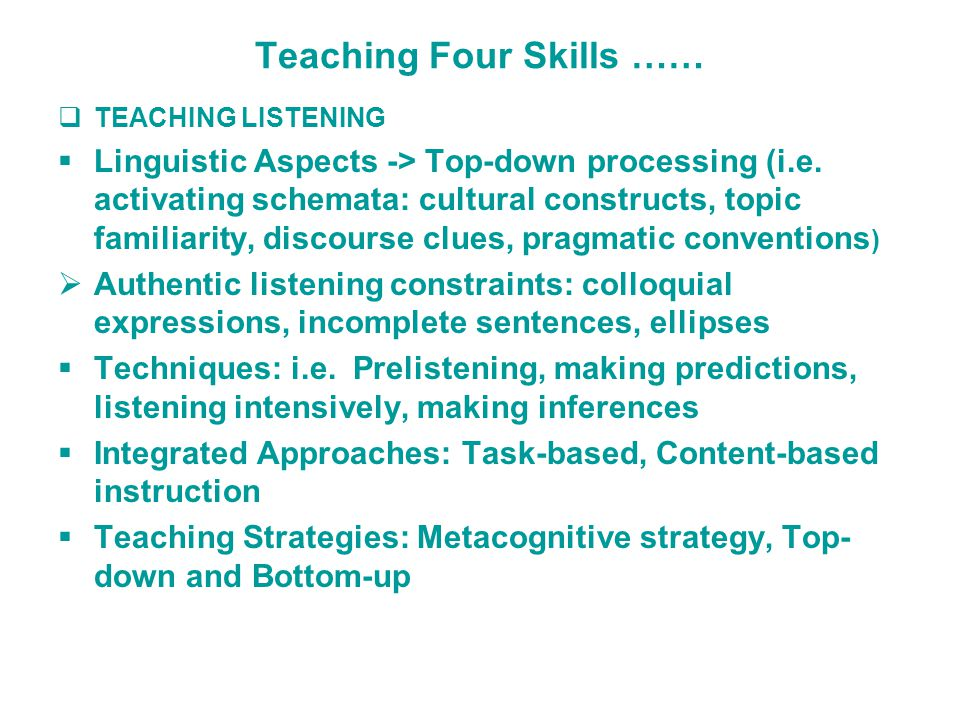 Teaching Four Skills ……  TEACHING LISTENING  Linguistic Aspects -> Top-down processing (i.e.