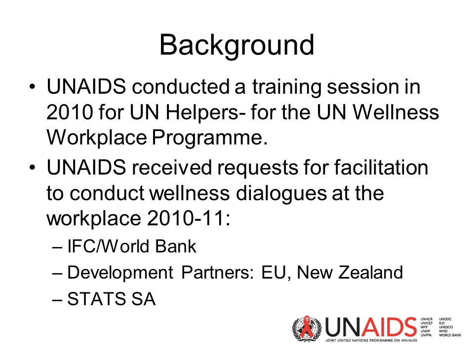 Background UNAIDS conducted a training session in 2010 for UN Helpers- for the UN Wellness Workplace Programme.