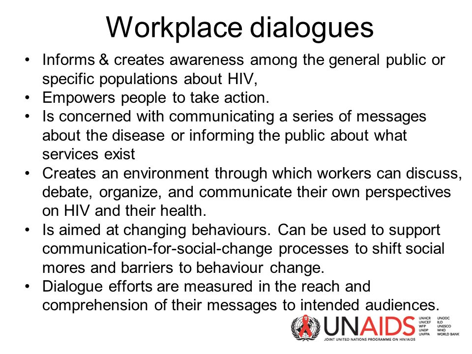 Workplace dialogues Informs & creates awareness among the general public or specific populations about HIV, Empowers people to take action.