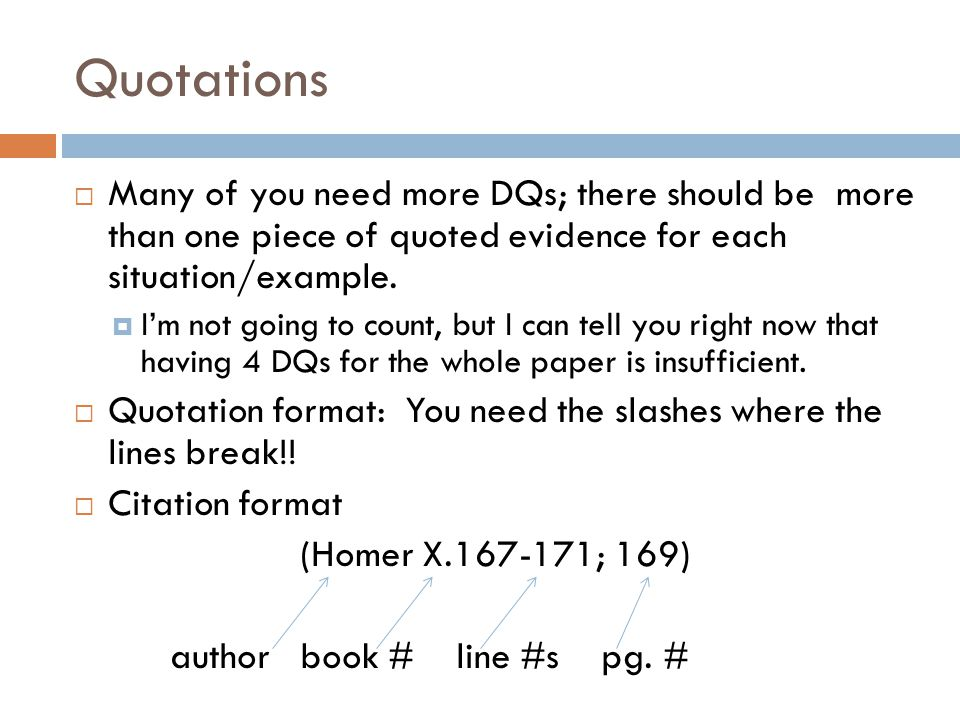 Quotations  Many of you need more DQs; there should be more than one piece of quoted evidence for each situation/example.