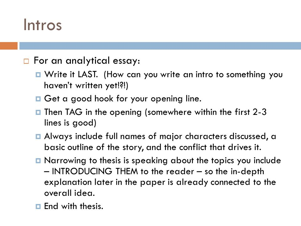 Intros  For an analytical essay:  Write it LAST.