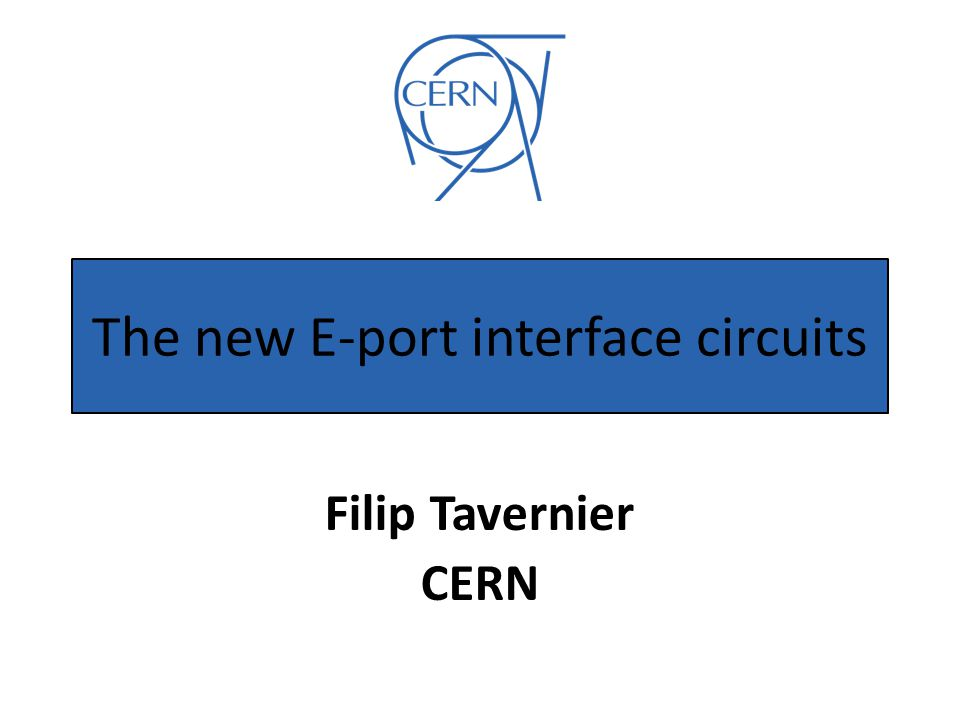 The new E-port interface circuits Filip Tavernier CERN