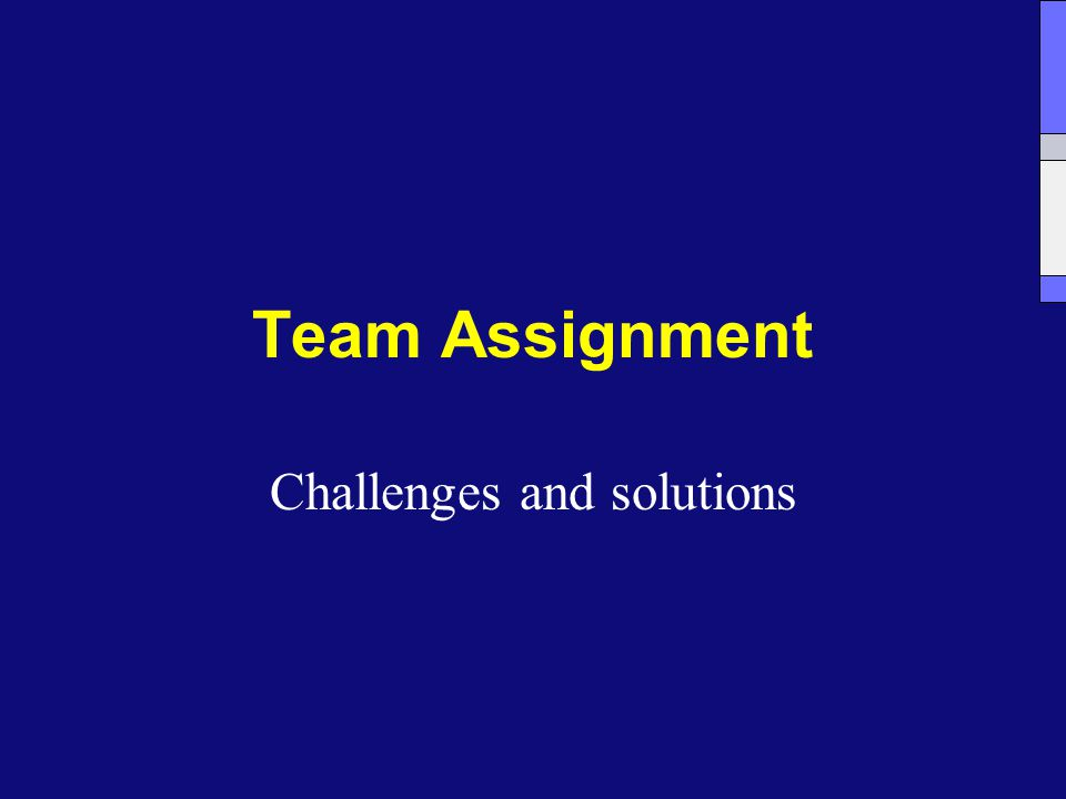 Team Assignment Challenges and solutions