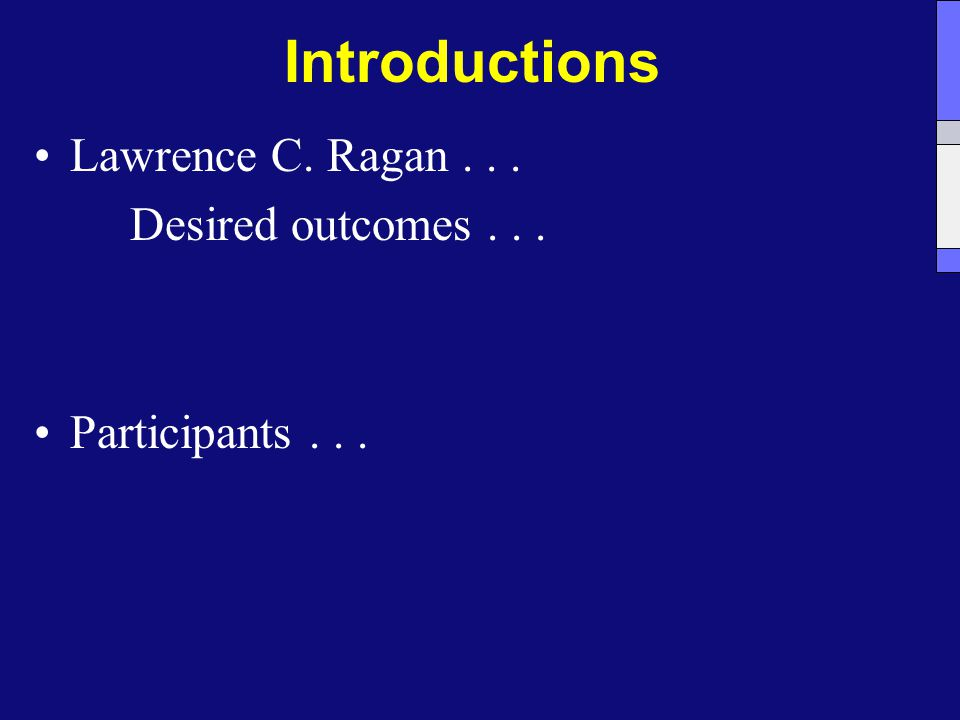 Introductions Lawrence C. Ragan... Desired outcomes... Participants...