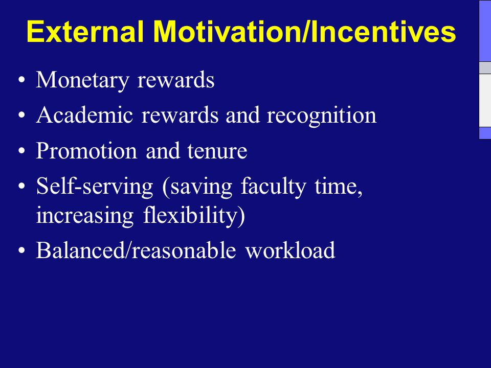 External Motivation/Incentives Monetary rewards Academic rewards and recognition Promotion and tenure Self-serving (saving faculty time, increasing flexibility) Balanced/reasonable workload