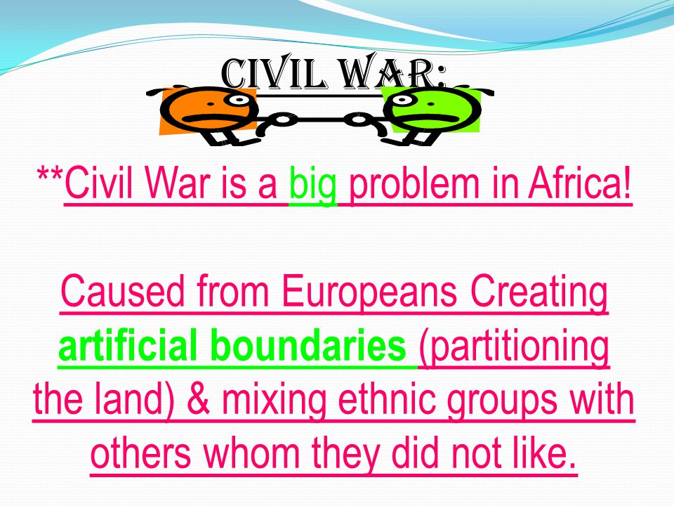 Civil War: **Civil War is a big problem in Africa.