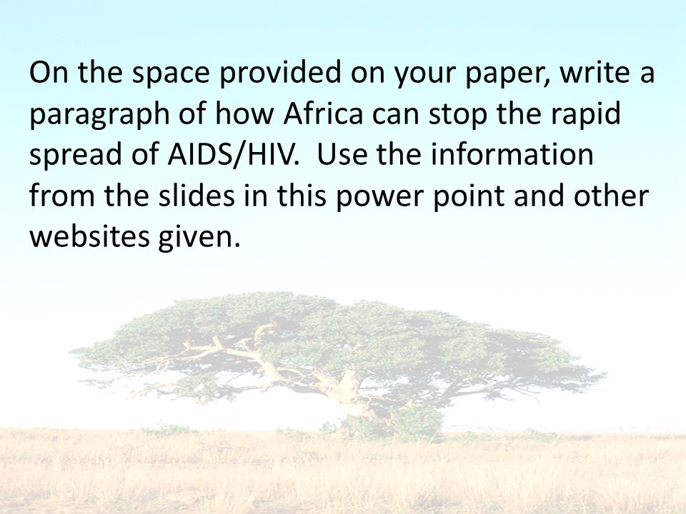 On the space provided on your paper, write a paragraph of how Africa can stop the rapid spread of AIDS/HIV.