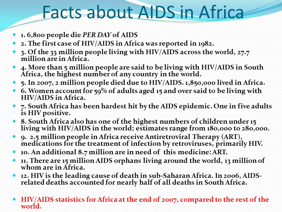 Facts about AIDS in Africa 1. 6,800 people die PER DAY of AIDS 2.