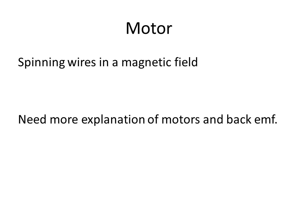 Motor Spinning wires in a magnetic field Need more explanation of motors and back emf.