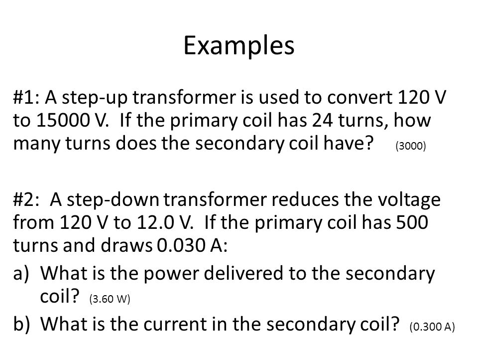 Examples #1: A step-up transformer is used to convert 120 V to V.