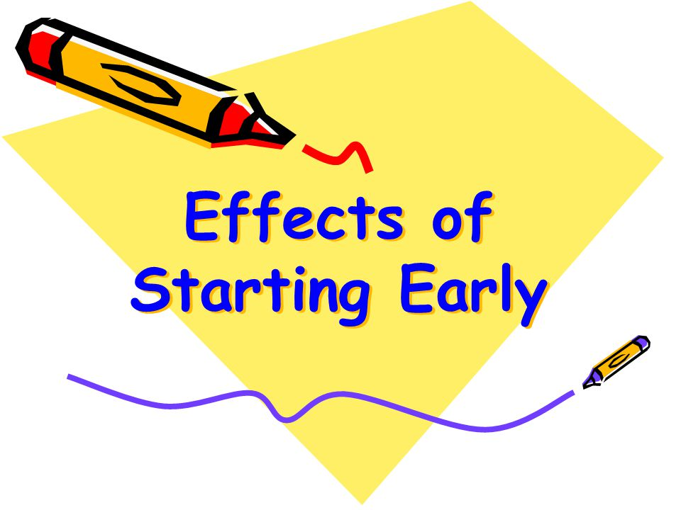 Effects of Starting Early