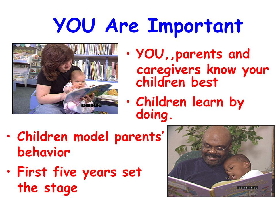 YOU Are Important YOU,,parents and caregivers know your children best Children learn by doing.