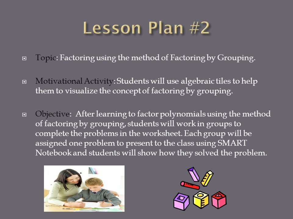  Topic: Factoring using the method of Factoring by Grouping.