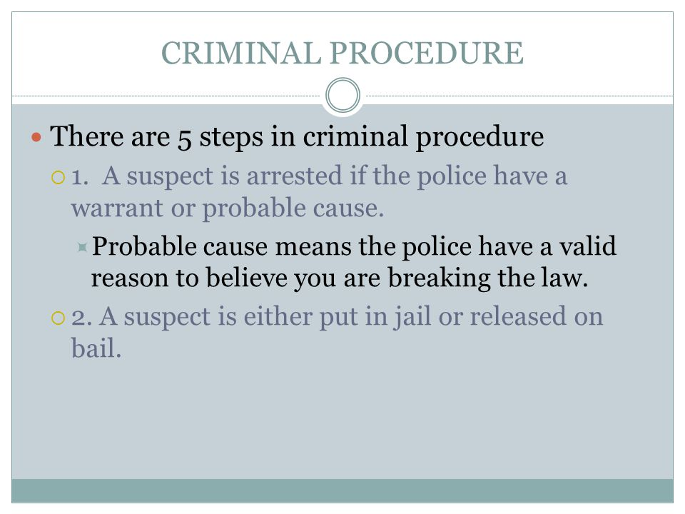 CRIMINAL PROCEDURE There are 5 steps in criminal procedure  1.
