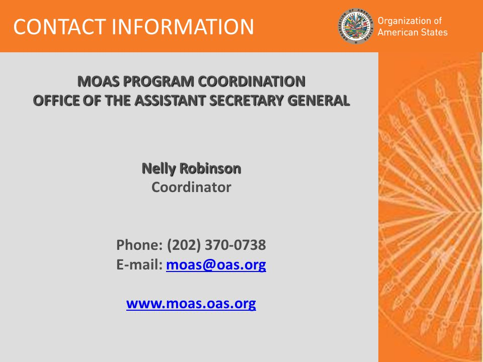 MOAS PROGRAM COORDINATION OFFICE OF THE ASSISTANT SECRETARY GENERAL Nelly Robinson Nelly Robinson Coordinator Phone: (202) CONTACT INFORMATION