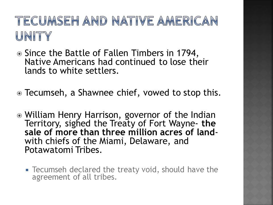  Since the Battle of Fallen Timbers in 1794, Native Americans had continued to lose their lands to white settlers.