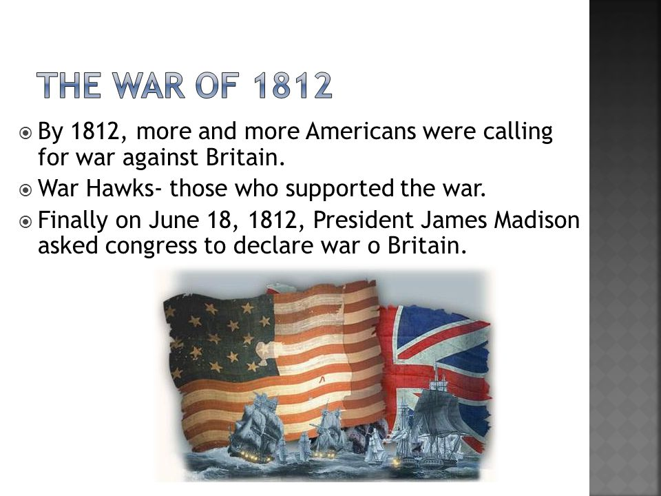  By 1812, more and more Americans were calling for war against Britain.