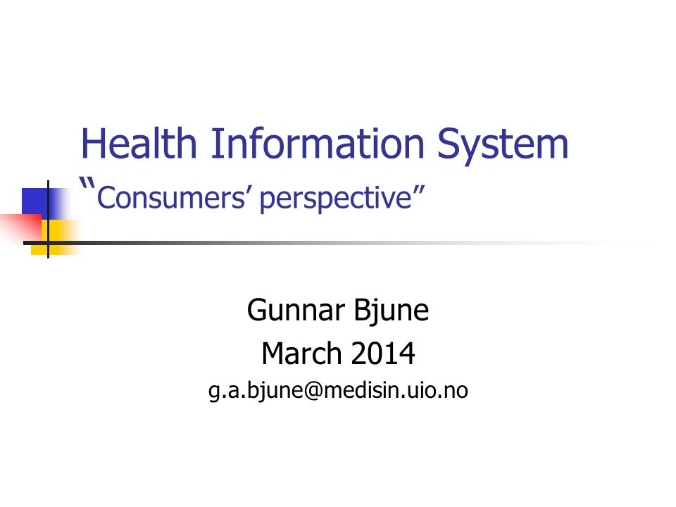 Health Information System Consumers' perspective Gunnar Bjune March 2014