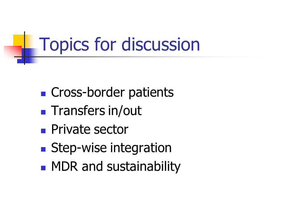 Topics for discussion Cross-border patients Transfers in/out Private sector Step-wise integration MDR and sustainability