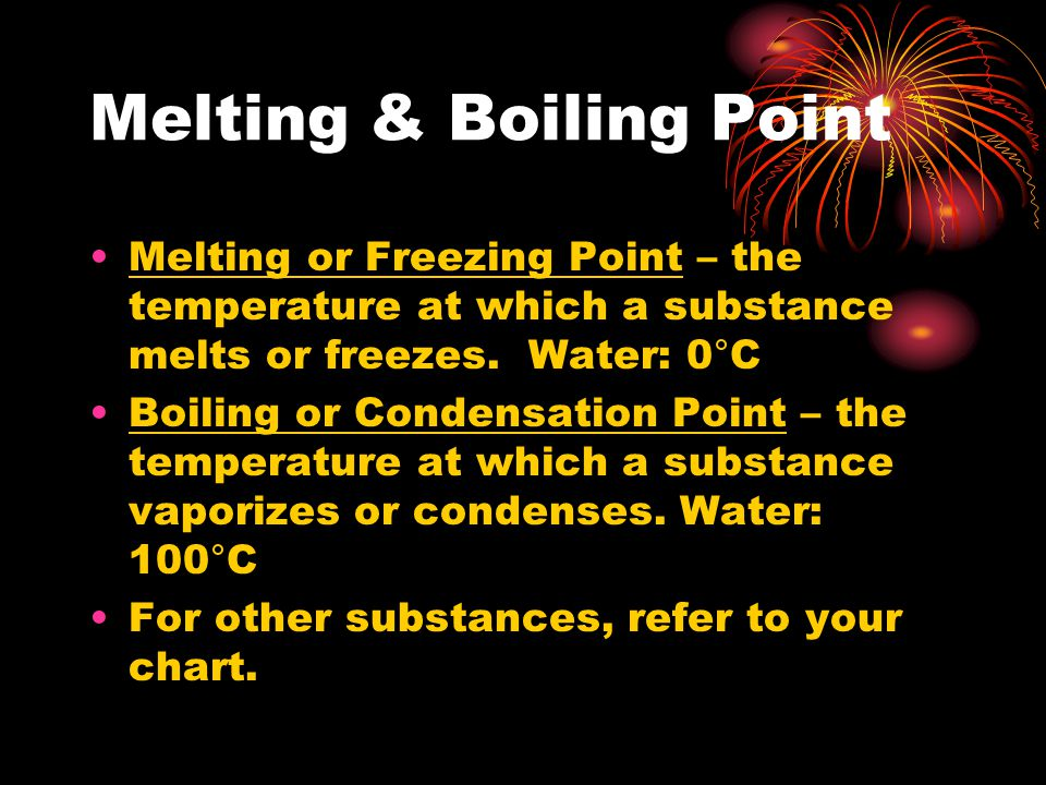 Melting & Boiling Point Melting or Freezing Point – the temperature at which a substance melts or freezes.
