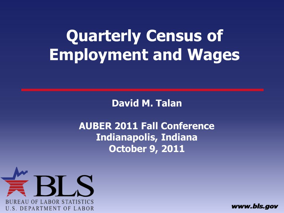 Quarterly Census of Employment and Wages David M. Talan AUBER 2011 on