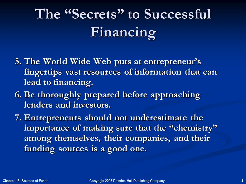 Copyright 2008 Prentice Hall Publishing Company 4Chapter 13: Sources of Funds The Secrets to Successful Financing 5.
