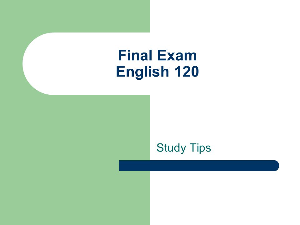Final Exam English 120 Study Tips