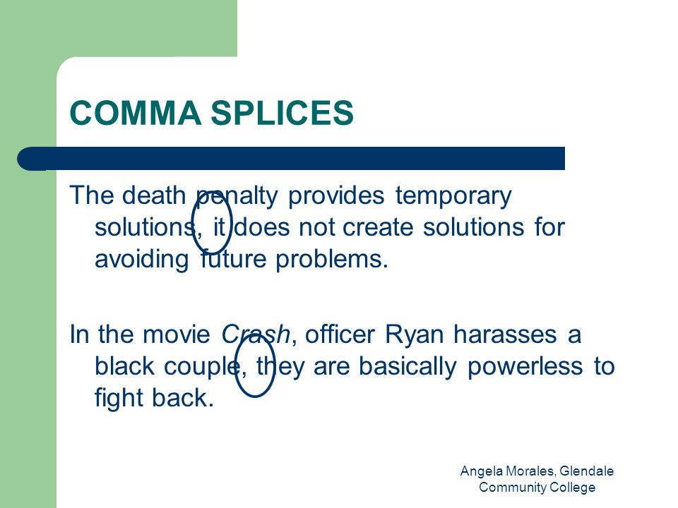 COMMA SPLICES The death penalty provides temporary solutions, it does not create solutions for avoiding future problems.