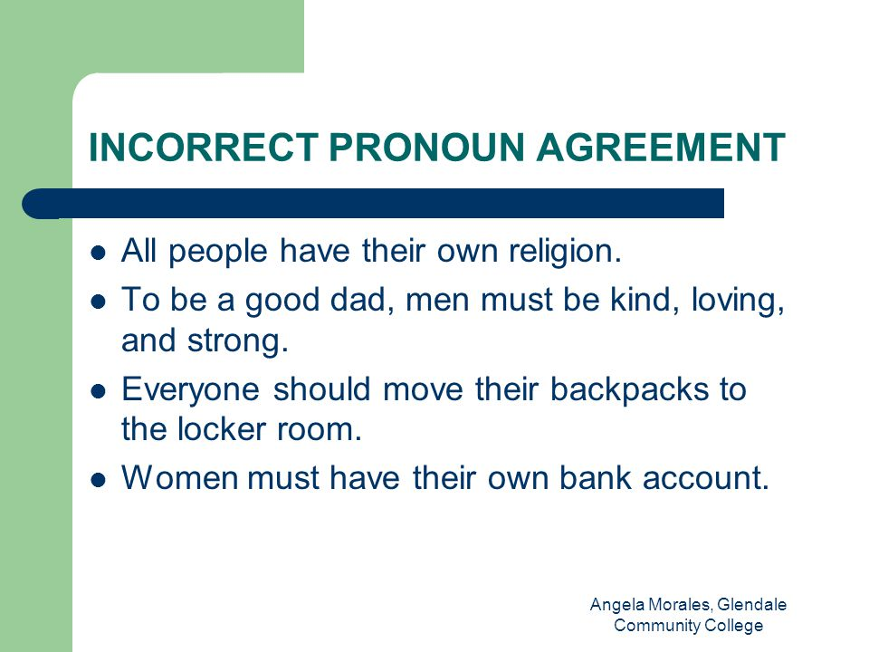 INCORRECT PRONOUN AGREEMENT All people have their own religion.