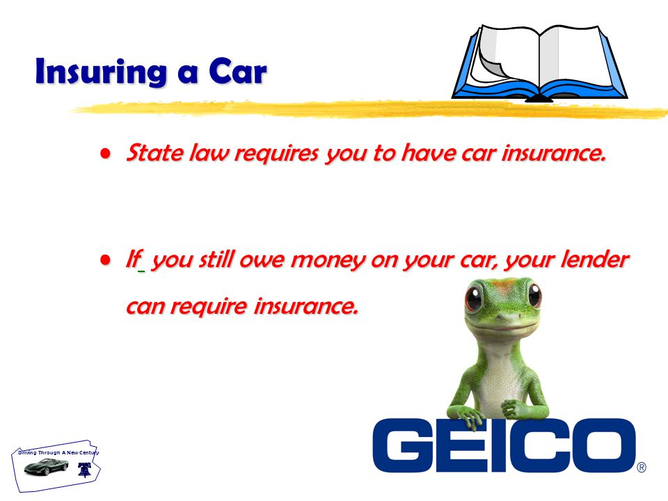 T-19.1 Driving Through A New Century Insuring a Car State law requires you to have car insurance.State law requires you to have car insurance.