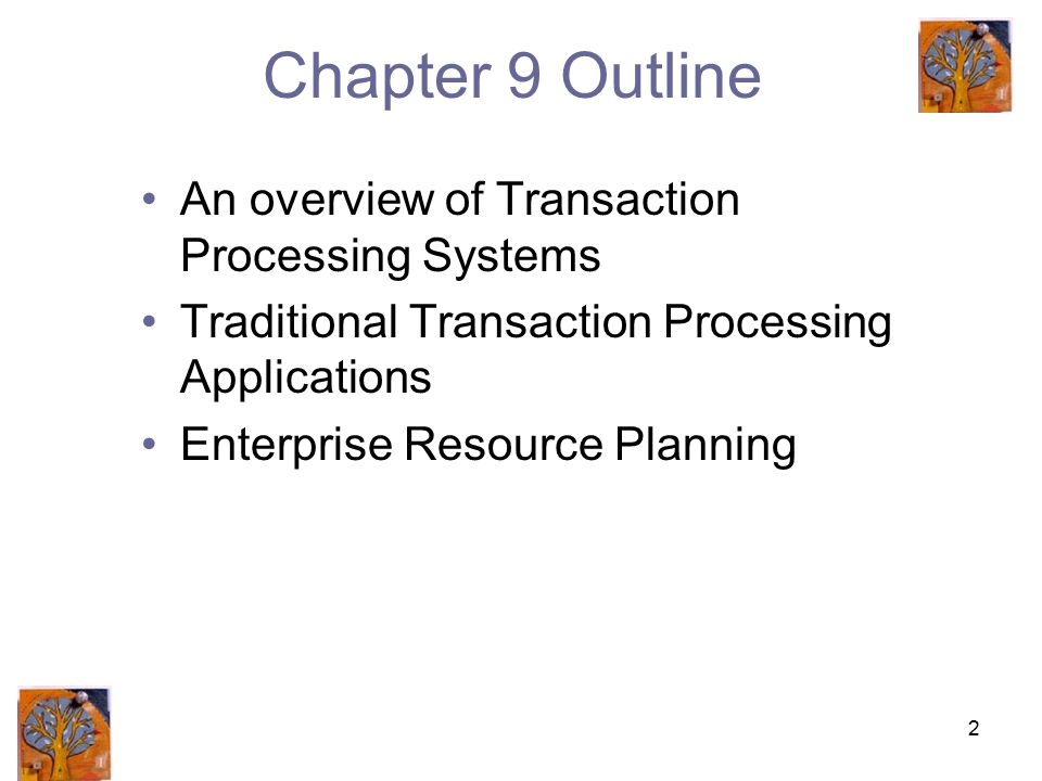 2 Chapter 9 Outline An overview of Transaction Processing Systems Traditional Transaction Processing Applications Enterprise Resource Planning