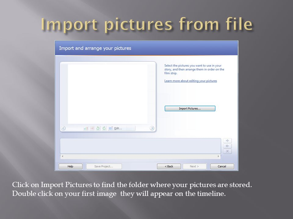 Click on Import Pictures to find the folder where your pictures are stored.