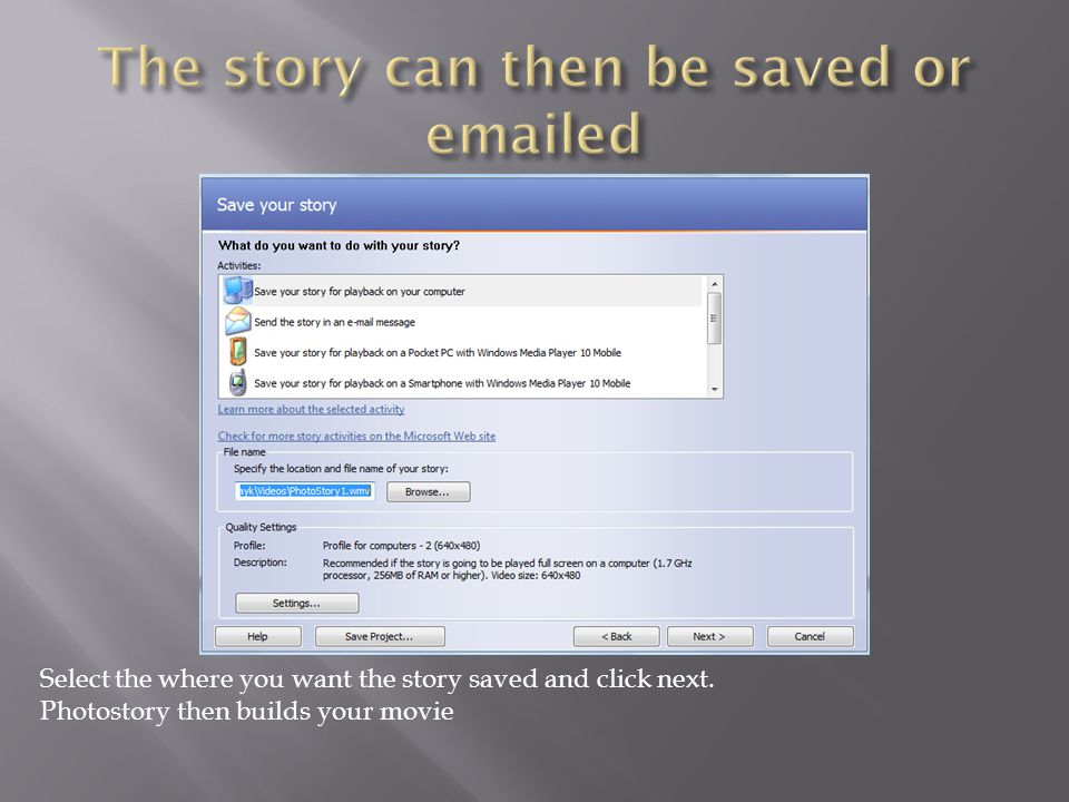 Select the where you want the story saved and click next. Photostory then builds your movie