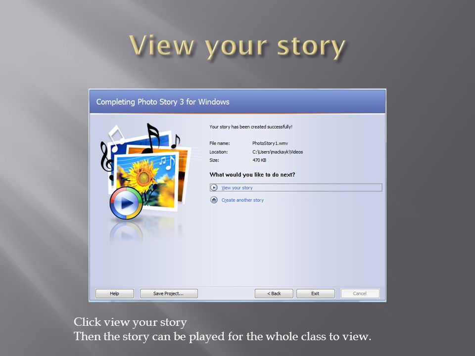 Click view your story Then the story can be played for the whole class to view.