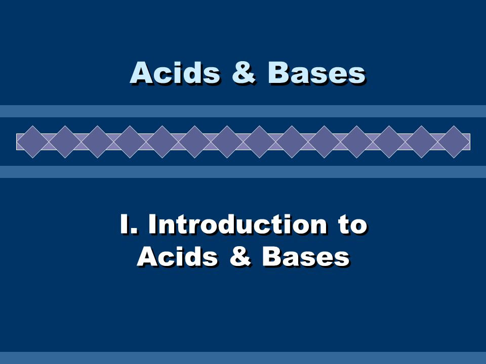 I. Introduction to Acids & Bases Acids & Bases